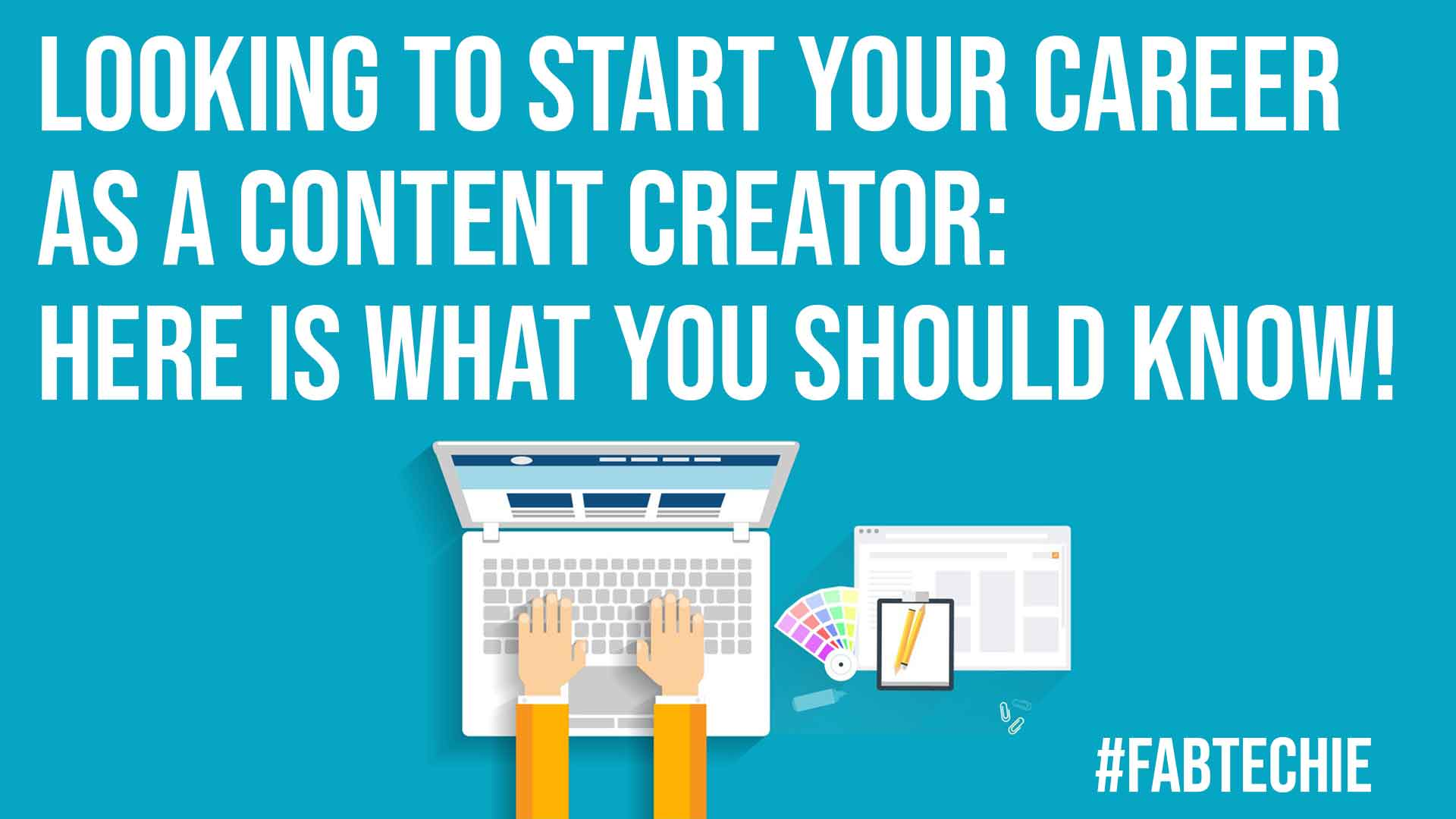 Looking To Start Your Career As A Content Creator Here Is What You Should Know Fabtechie